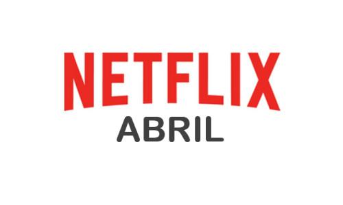 Netflix anunció sus estrenos para abril 2017